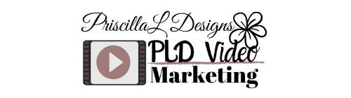 PriscillaL Designs ~ PLD Video Marketing